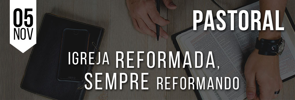 Igreja Reformada, sempre reformando